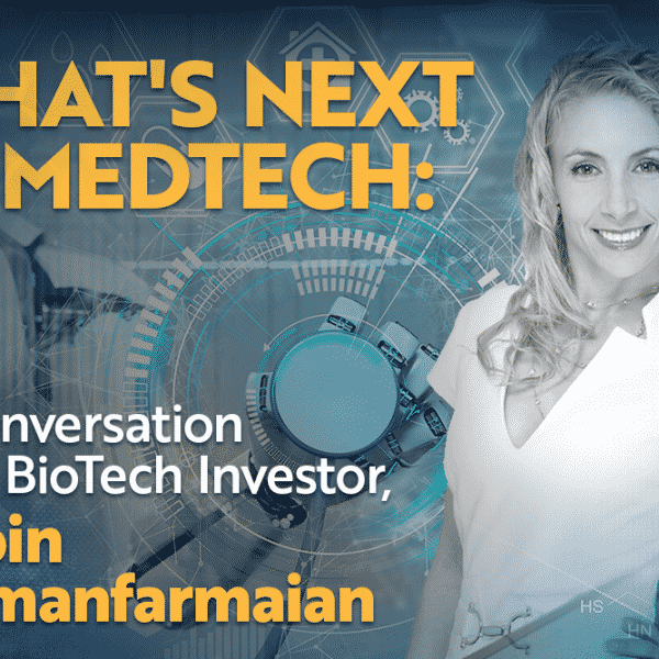 What's Next in MedTech: A Conversation with BioTech Investor, Robin Farmanfarmaian